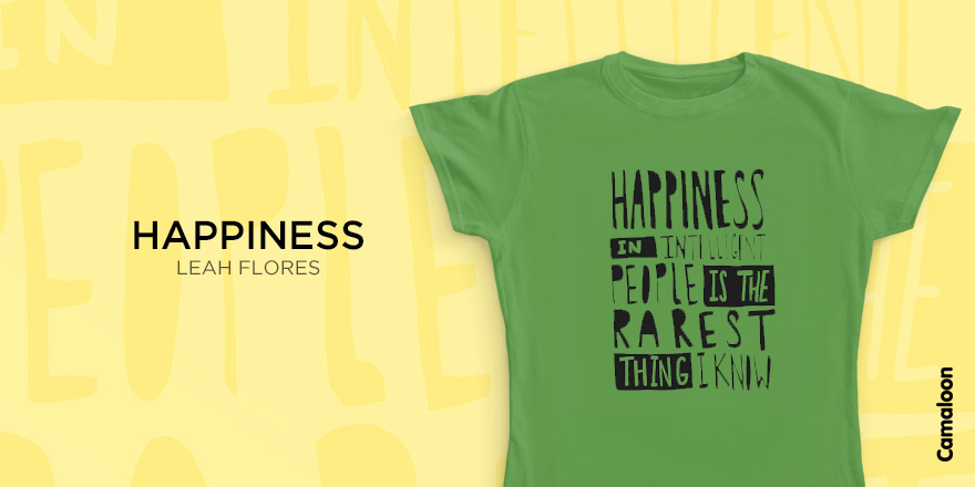 T-shirt Happiness - Leah Flores - Camaloon
